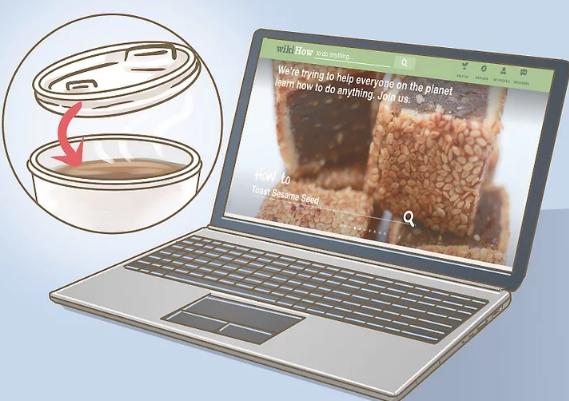 برای مقام ساختن لپ تاپ در برابر آب هر لیوانی را که نزدیک لپ تاپ شما باشد را بپوشانید